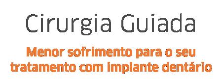 Implante dental sem sofrimento - cirurgia guiada